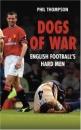 Dogs of War: English Footballs Hardmen