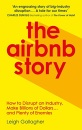 The Airbnb Story: How to Disrupt an Industry, Make Billions of Dollars … and Plenty of Enemies
