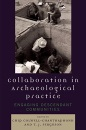 Collaboration in Archaeological Practice: Engaging Descendant Communities (Archaeology in Society) - Chip Colwell-Chanthaphonh