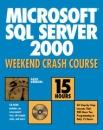 Microsoft SQL Server 2000 Weekend Crash Course