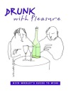 Drunk with Pleasure: Nick Wadley's Guide to Wine (Pomegranate Catalog)