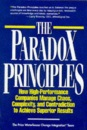 Paradox Principles: How High Performance Companies Manage Chaos and Contradiction to Achieve Superior Results