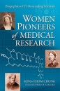 Women Pioneers of Medical Research: Biographies of 25 Outstanding Scientists - King-Thom Chung, Hubert Arthur Lechevalier