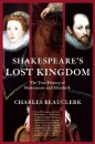 Shakespeare's Lost Kingdom: The True History of Shakespeare and Elizabeth - Charles Beauclerk