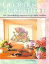 Glorious Cross Stitch: More Than 50 Stunning Projects for Every Room in Your Home (A Sterling/Lark book.)
