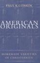 American Originals: Homemade Varieties of Christianity - Paul K. Conkin