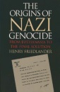 The Origins of Nazi Genocide: From Euthanasia to the Final Solution - Henry Friedlander