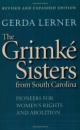 The Grimke Sisters from South Carolina: Pioneers for Women's Rights and Abolition - Gerda Lerner