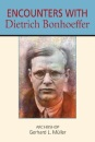 Encounters with Dietrich Bonhoeffer (Madeleva Lectures in Spirituality)