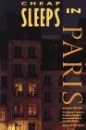 Cheap Sleeps in Paris (The Cheap Eats,Cheap Sleeps Series)