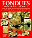 Fondues from Around the World: Nearly 200 Recipes for Fish, Cheese and Meat Fondues, Original Hot-pots, Tempura, Sukiyaki and Dessert Fondues