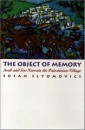 The Object of Memory: Arab and Jew Narrate the Palestinian Village - Susan Slyomovics