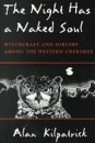 The Night Has a Naked Soul: Witchcraft and Sorcery Among the Western Cherokee - Alan Kilpatrick