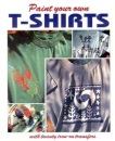 Paint Your Own T-shirts: Including 20 Lifesize Iron-on Patterns