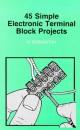 45 Simple Electronic Terminal Block Projects (BP) - Roy Bebbington