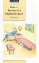 How to Survive as a Psychotherapist (Insight Professional)