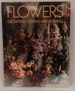 Flowers: Growing, Drying, Preserving (Artists House Book)