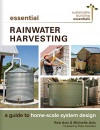 Essential Rainwater Harvesting: A Guide to Home-Scale System Design: 11 (Sustainable Building Essentials Series, 11)