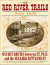 The Red River Trails 1820-1870: Oxcart Routes Between St. Paul and the Selkirk Settlement (Publications of the Minnesota Historical Society) - Rhoda R. Gilman,Carolyn Gilman,Deborah M. Stultz