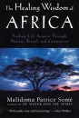 Healing Wisdom of Africa: Finding Life Purpose Through Nature, Ritual, and Community