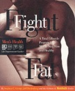 Fight Fat: A Total Lifestyle Program for Men to Stay Slim and Healthy (Men's health life improvement guides)