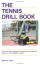 The Tennis Drill Book: Over 100 drills designed to develop tennis skills for players of all competitive levels