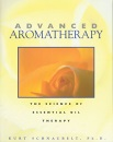 Advanced Aromatherapy: The Science of Essential Oil Therapy - Kurt Schnaubelt