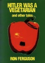 Hitler Was a Vegetarian: And Other Tales