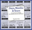 Days, Months and Years: A Perpetual Calendar for the Past, Present and Future