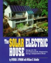 The Solar Electric House: Energy for the Environmentally-Responsive, Energy-Independent House