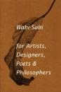 Wabi-sabi: For Artists, Designers, Poets and Designers