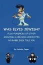Was Elvis Jewish?: Plus Hundreds of Amazing & Amusing Anecdotes No Rabbi Ever Told You