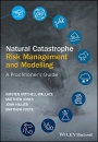 Natural Catastrophe Risk Management and Modelling: A Practitioner's Guide