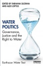 Water Politics: Governance, Justice and the Right to Water (Earthscan Water Text)