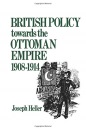 British Policy Towards the Ottoman Empire 1908-1914