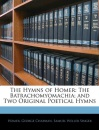 The Hymns of Homer: The Batrachomyomachia; and Two Original Poetical Hymns