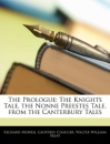 The Prologue: The Knights Tale, the Nonne Preestes Tale, from the Canterbury Tales