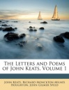 The Letters and Poems of John Keats, Volume 1