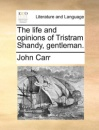 The Life and Opinions of Tristram Shandy, Gentleman. - John Carr