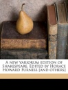 A New Variorum Edition of Shakespeare. Edited by Horace Howard Furness [And Others]
