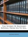 The Works of Rudyard Kipling: From Sea to Sea...