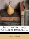 Selected Writings of Elbert Hubbard ...