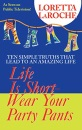 Life Is Short, Wear Your Party Pants: The 9 Essential Traits You Need To Live An Amazing Life: 10 Simple Truths to an Amazing Life