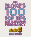 The Bloke's 100 Top Tips For Surviving Pregnancy