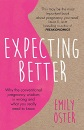 Expecting Better: Why the Conventional Pregnancy Wisdom is Wrong and What You Really Need to Know