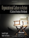 Organizational Culture in Action: A Cultural Analysis Workbook - Dr. Gerald W. Driskill,Dr. Angela Laird Brenton