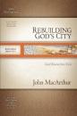 Rebuilding God's City #12 (MacArthur Old Testament Study Guides) - John MacArthur