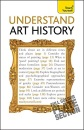 Understand Art History (Teach Yourself General) - Grant Pooke and Graham Whitham
