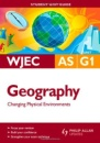 WJEC AS Geography: Unit G1: Changing Physical Environments Student Unit Guide - Viv Pointon
