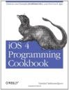 iOS 4 Programming Cookbook: Solutions & Examples for iPhone, iPad, and iPod touch Apps - Vandad Nahavandipoor